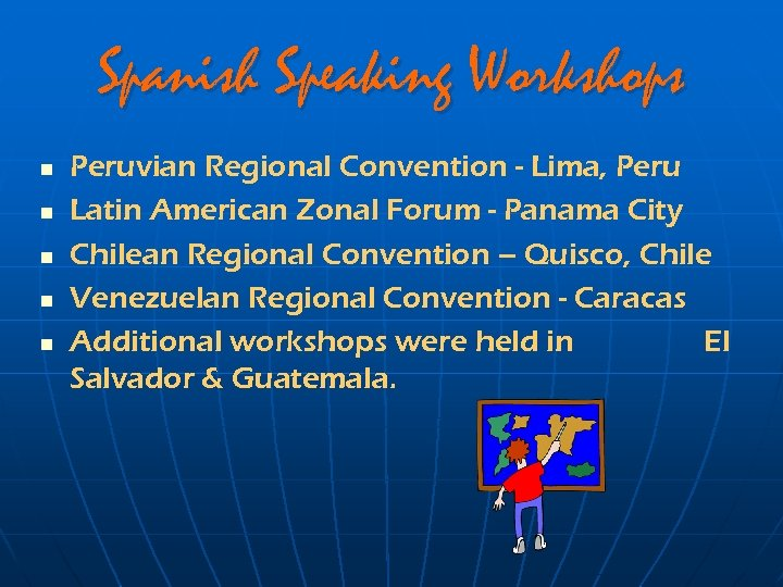 Spanish Speaking Workshops n n n Peruvian Regional Convention - Lima, Peru Latin American