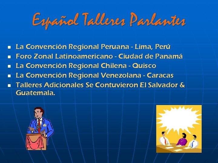 Español Talleres Parlantes n n n La Convención Regional Peruana - Lima, Perú Foro