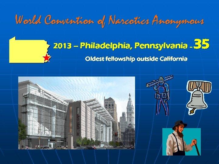 World Convention of Narcotics Anonymous 2013 – Philadelphia, Pennsylvania – Oldest fellowship outside California