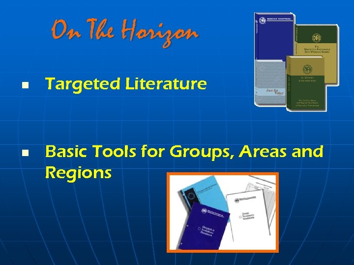 On The Horizon n n Targeted Literature Basic Tools for Groups, Areas and Regions