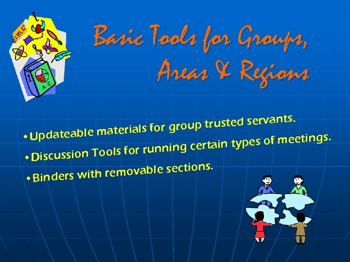 Basic Tools for Groups, Areas & Regions. trusted servants oup materials for gr •