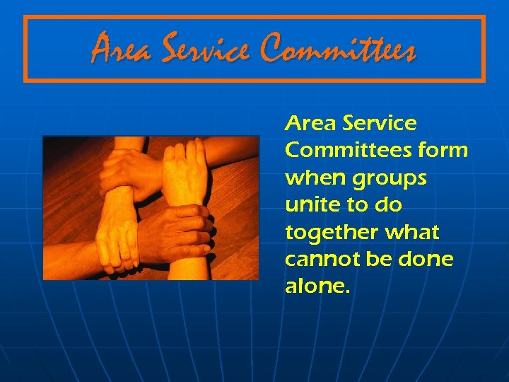 Area Service Committees form when groups unite to do together what cannot be done