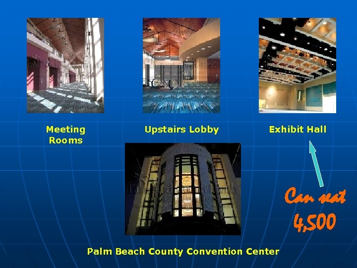 Meeting Rooms Upstairs Lobby Exhibit Hall Can seat 4, 500 Palm Beach County Convention