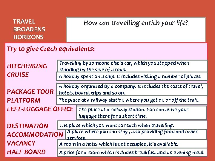 TRAVEL BROADENS HORIZONS You make new friends, learn enrich your life? How can travelling