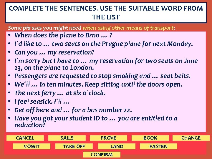 COMPLETE THE SENTENCES. USE THE SUITABLE WORD FROM THE LIST Some phrases you might