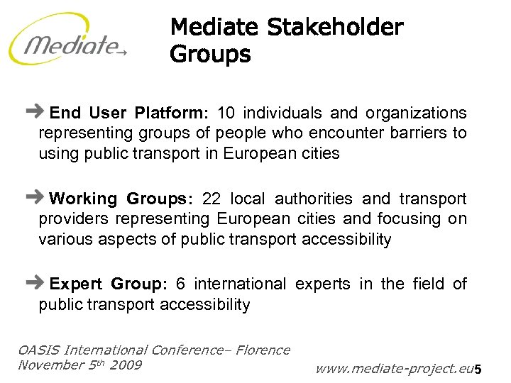 Mediate Stakeholder Groups End User Platform: 10 individuals and organizations representing groups of people