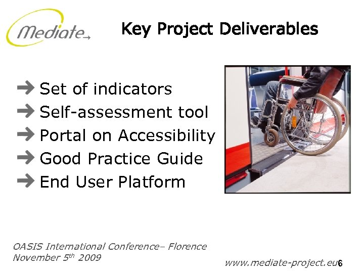 Key Project Deliverables Set of indicators Self-assessment tool Portal on Accessibility Good Practice Guide