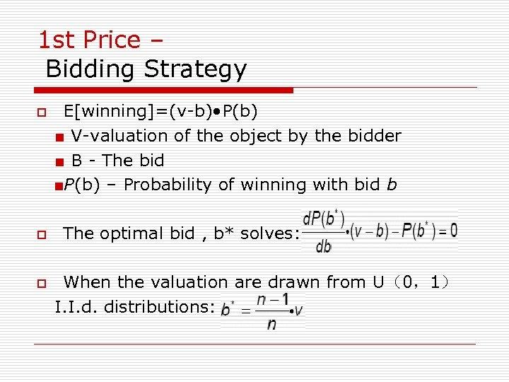 1 st Price – Bidding Strategy E[winning]=(v-b) • P(b) ■ V-valuation of the object