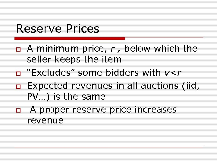 Reserve Prices o o A minimum price, r , below which the seller keeps