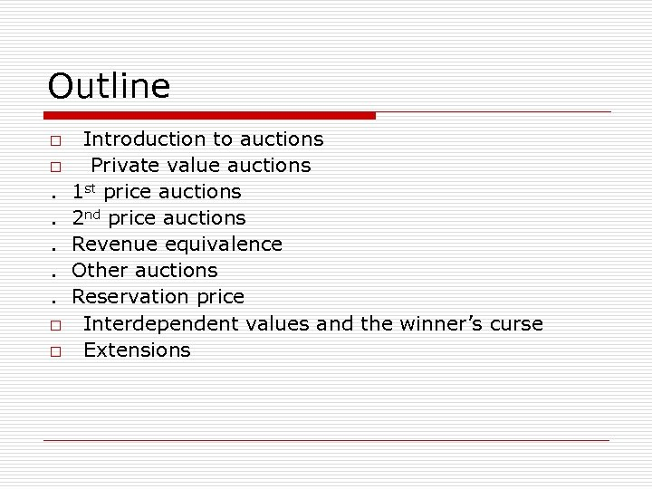 Outline o o . . . o o Introduction to auctions Private value auctions