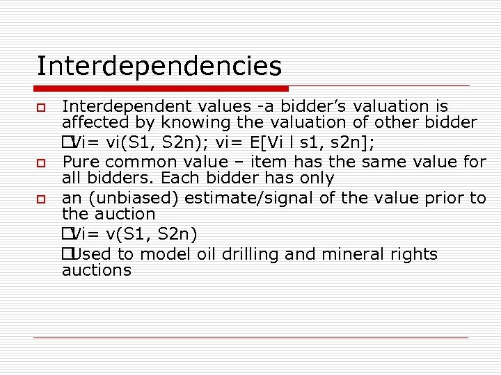 Interdependencies o o o Interdependent values -a bidder's valuation is affected by knowing the