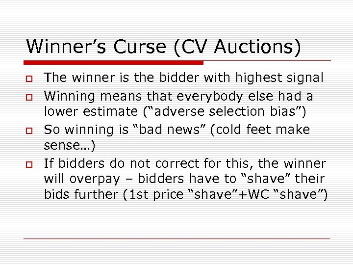 Winner's Curse (CV Auctions) o o The winner is the bidder with highest signal