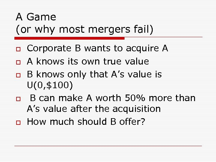 A Game (or why most mergers fail) o o o Corporate B wants to