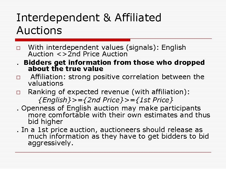 Interdependent & Affiliated Auctions With interdependent values (signals): English Auction <>2 nd Price Auction.