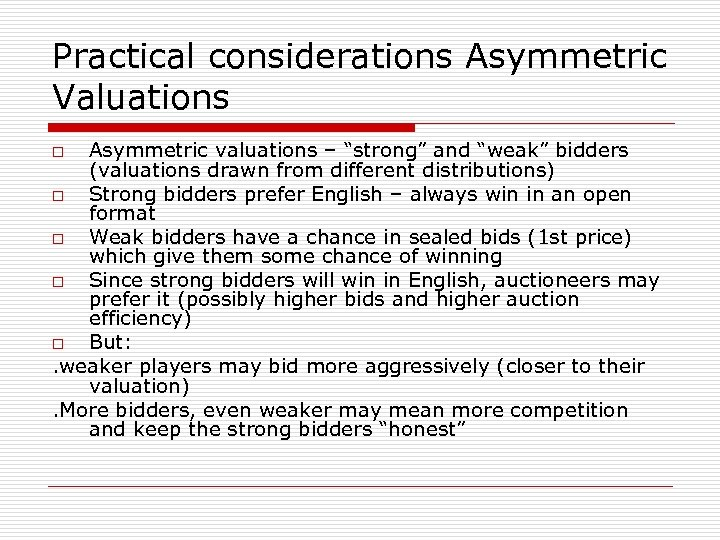 "Practical considerations Asymmetric Valuations Asymmetric valuations – ""strong"" and ""weak"" bidders (valuations drawn from"