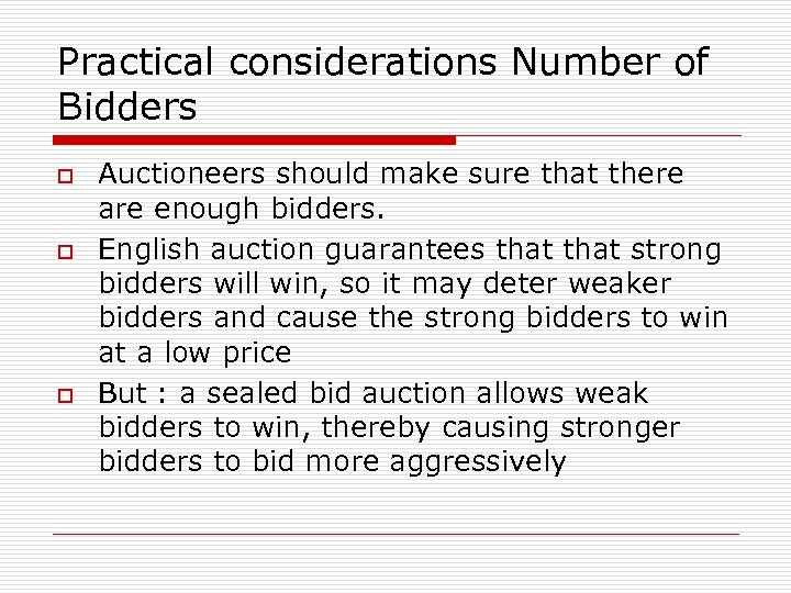 Practical considerations Number of Bidders o o o Auctioneers should make sure that there