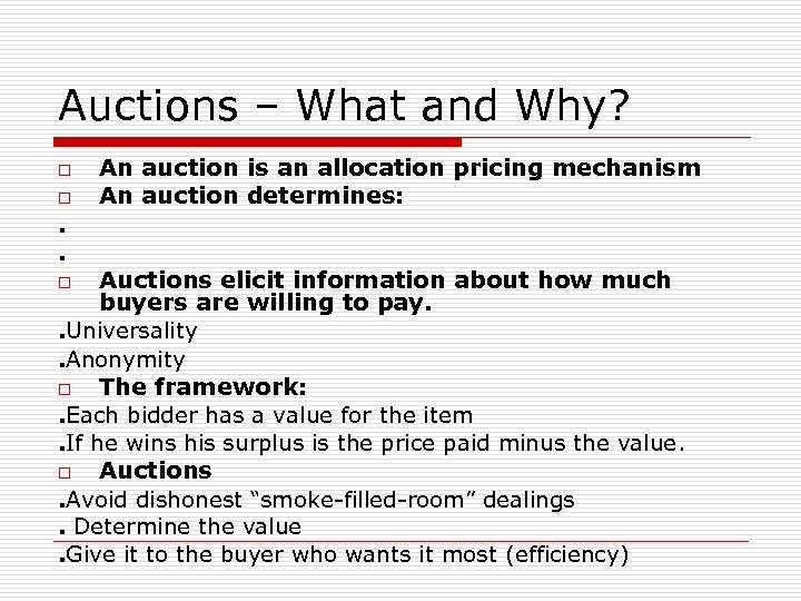Auctions – What and Why? o o . . An auction is an allocation