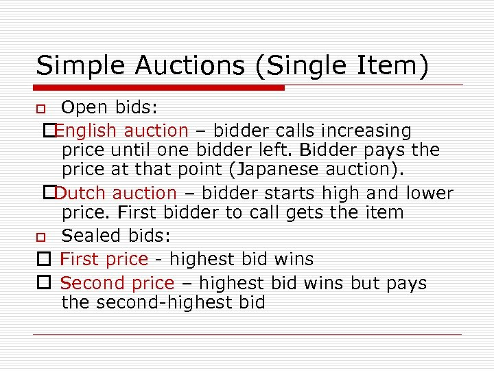 Simple Auctions (Single Item) Open bids: English auction – bidder calls increasing price until