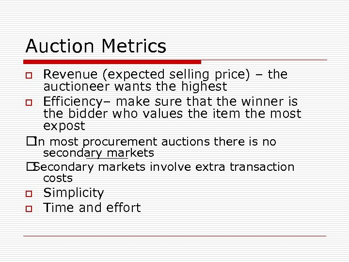 Auction Metrics o o Revenue (expected selling price) – the auctioneer wants the highest