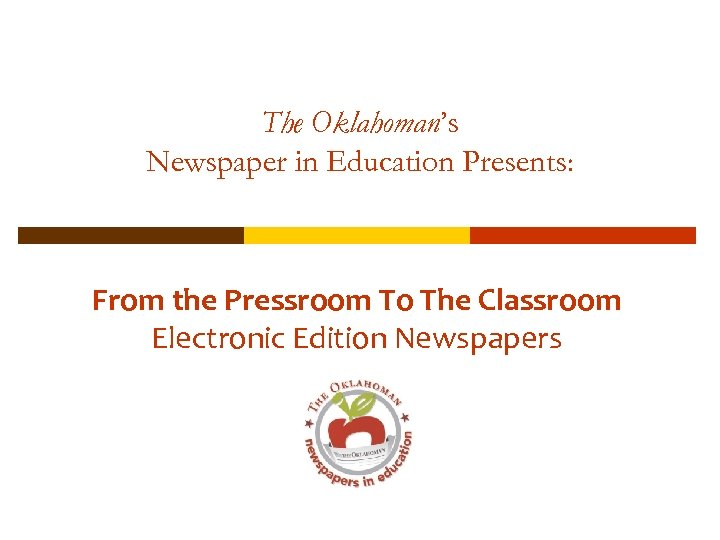 The Oklahoman's Newspaper in Education Presents: From the Pressroom To The Classroom Electronic Edition