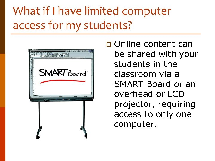 What if I have limited computer access for my students? p Online content can