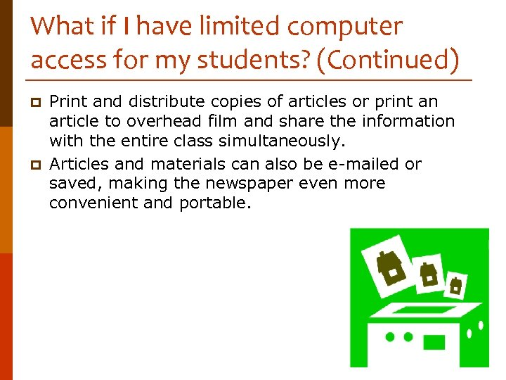 What if I have limited computer access for my students? (Continued) p p Print