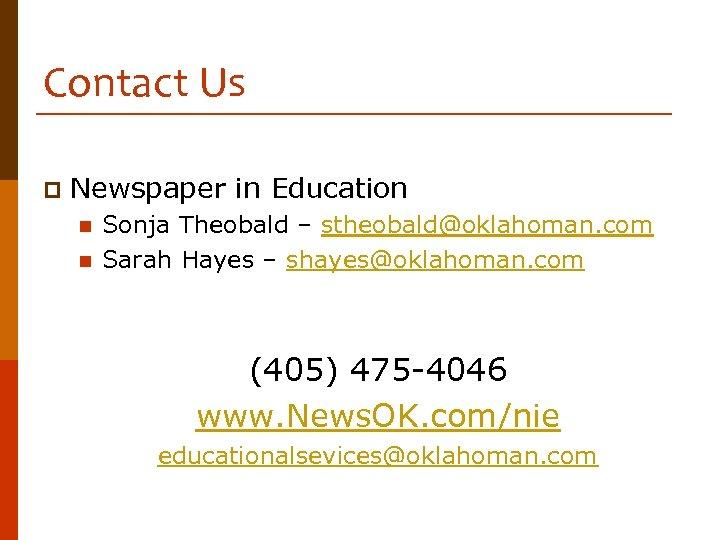 Contact Us p Newspaper in Education n n Sonja Theobald – stheobald@oklahoman. com Sarah