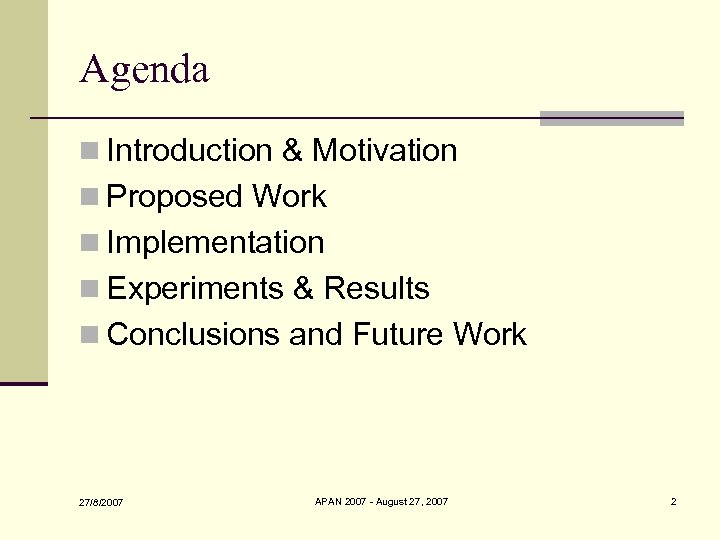 Agenda n Introduction & Motivation n Proposed Work n Implementation n Experiments & Results