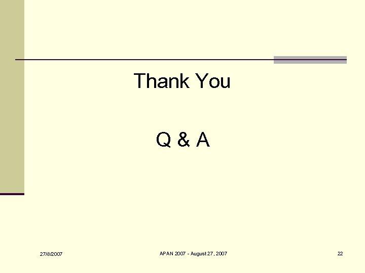 Thank You Q&A 27/8/2007 APAN 2007 - August 27, 2007 22
