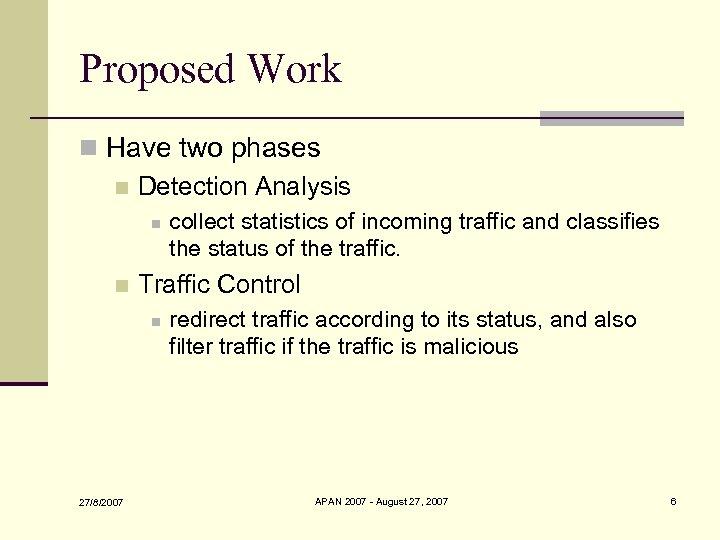Proposed Work n Have two phases n Detection Analysis n n Traffic Control n
