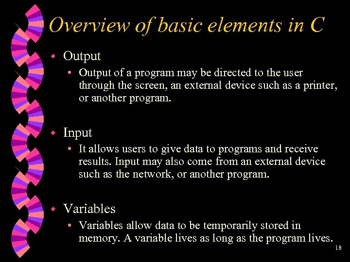 Overview of basic elements in C w Output • Output of a program may