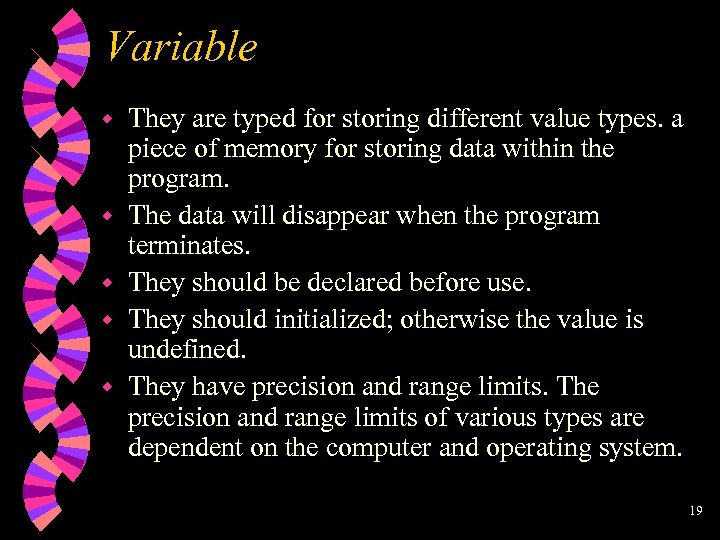 Variable w w w They are typed for storing different value types. a piece