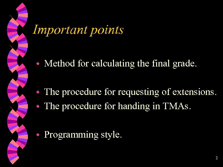 Important points w Method for calculating the final grade. w w The procedure for