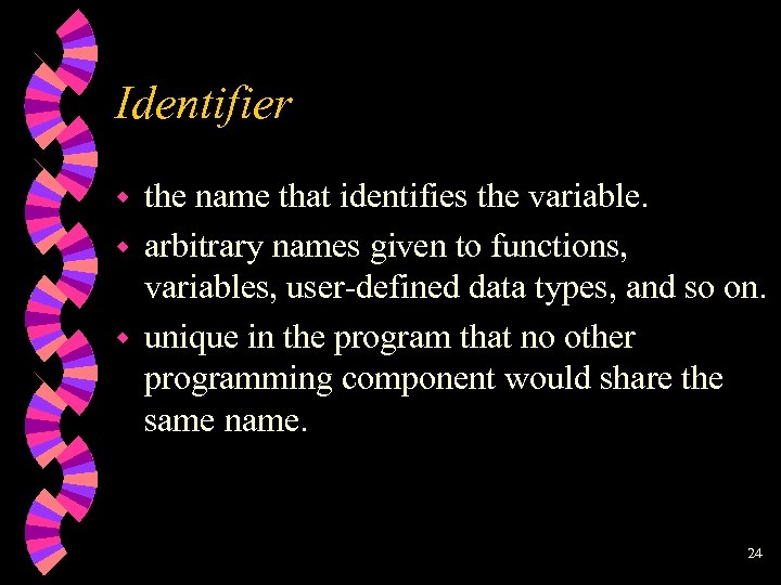 Identifier w w w the name that identifies the variable. arbitrary names given to
