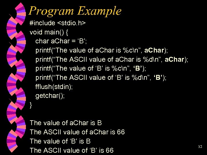 "Program Example #include <stdio. h> void main() { char a. Char = 'B'; printf(""The"