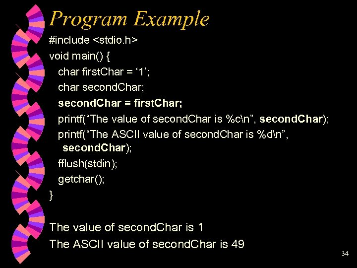 Program Example #include <stdio. h> void main() { char first. Char = ' 1';