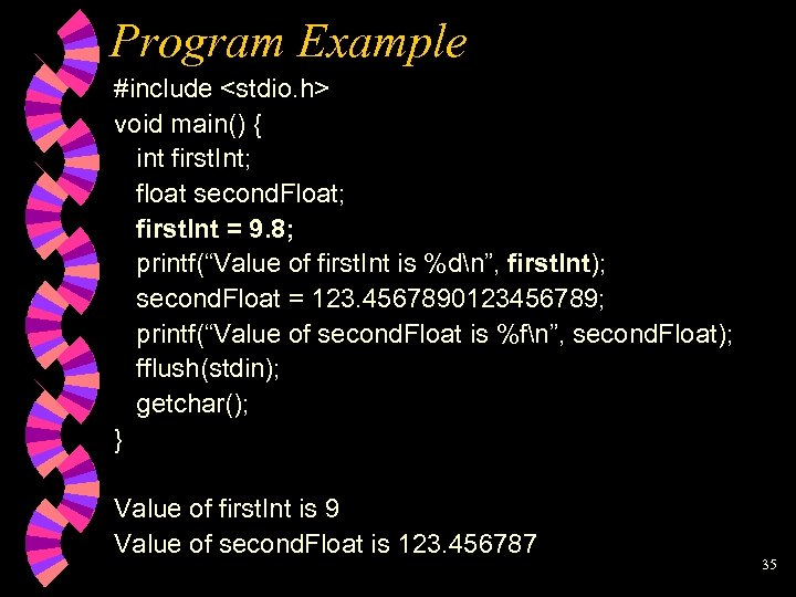 Program Example #include <stdio. h> void main() { int first. Int; float second. Float;
