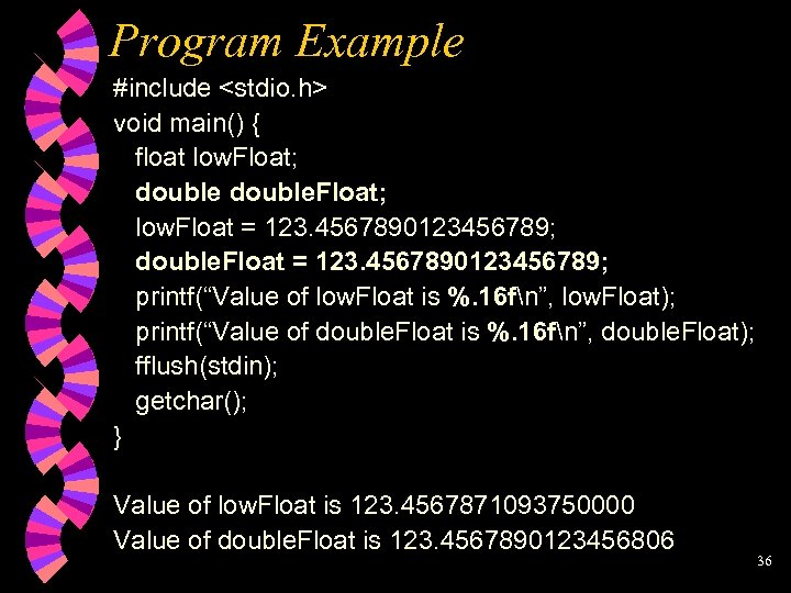 Program Example #include <stdio. h> void main() { float low. Float; double. Float; low.