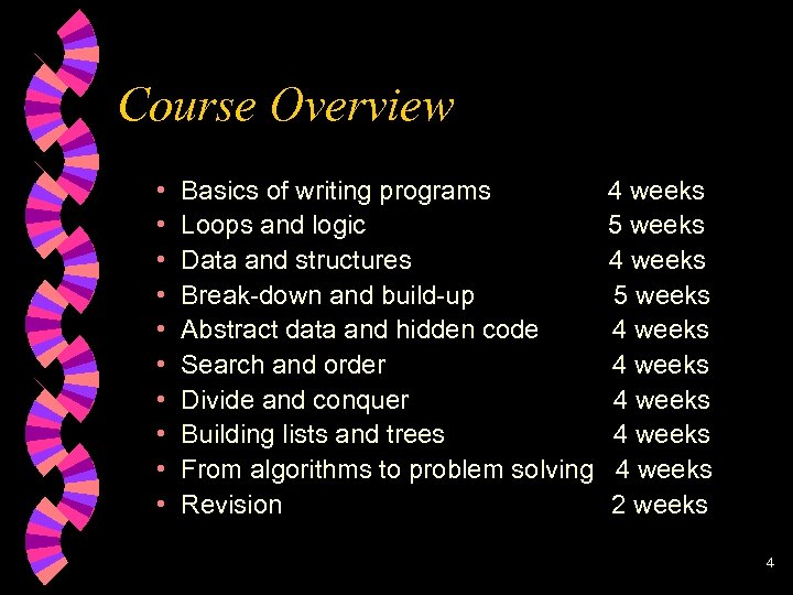 Course Overview • • • Basics of writing programs Loops and logic Data and