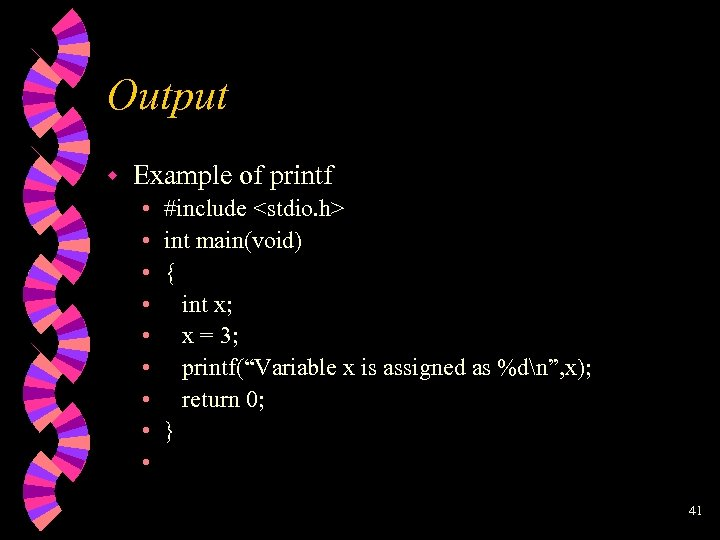 Output w Example of printf • • • #include <stdio. h> int main(void) {