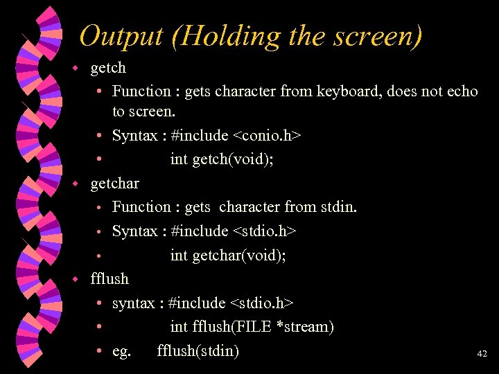 Output (Holding the screen) getch • Function : gets character from keyboard, does not