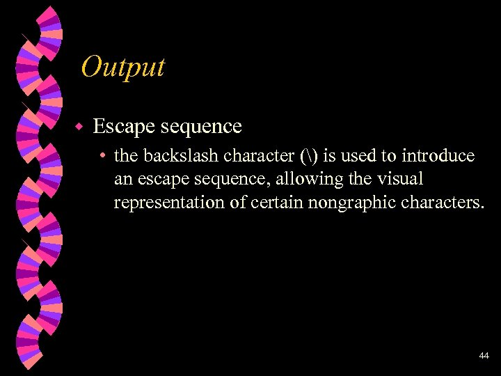 Output w Escape sequence • the backslash character () is used to introduce an