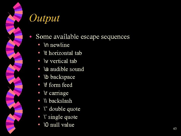 Output w Some available escape sequences • • • n newline t horizontal tab