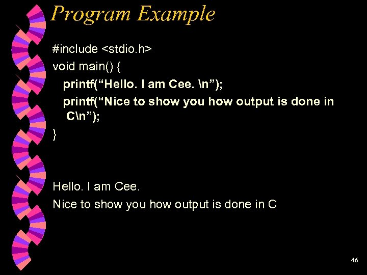 "Program Example #include <stdio. h> void main() { printf(""Hello. I am Cee. n""); printf(""Nice"