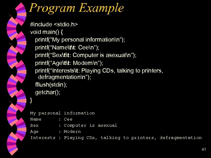"Program Example #include <stdio. h> void main() { printf(""My personal informationn""); printf(""Namett: Ceen""); printf(""Sextt:"