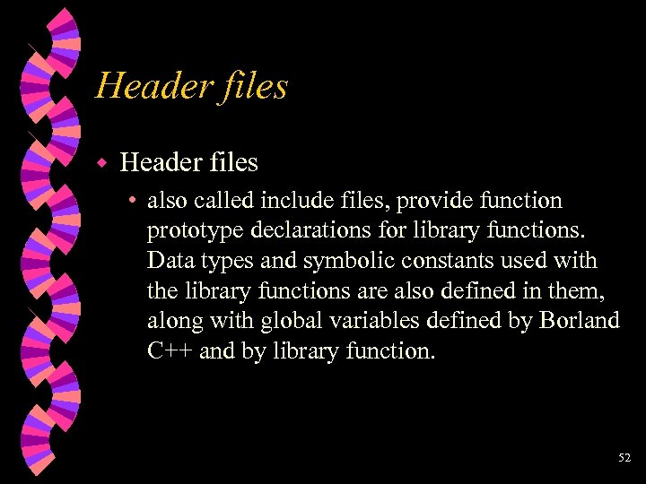 Header files w Header files • also called include files, provide function prototype declarations