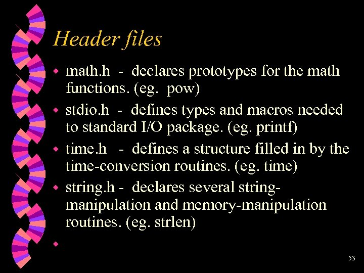 Header files w w math. h - declares prototypes for the math functions. (eg.