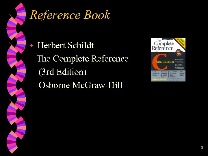 Reference Book w Herbert Schildt The Complete Reference (3 rd Edition) Osborne Mc. Graw-Hill