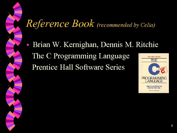 Reference Book (recommended by Celia) w Brian W. Kernighan, Dennis M. Ritchie The C