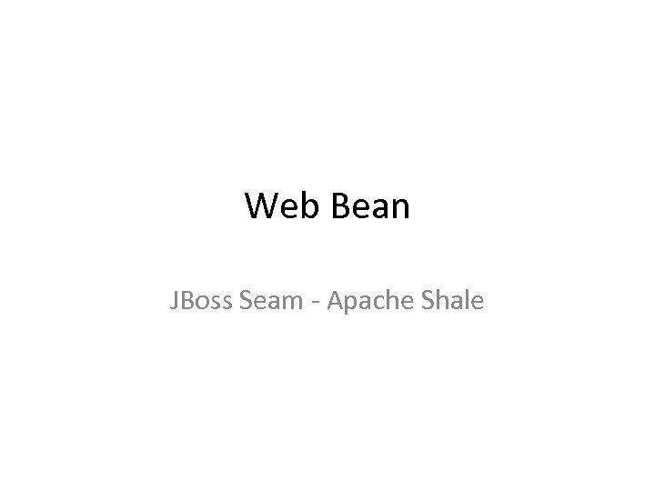 Web Bean JBoss Seam - Apache Shale